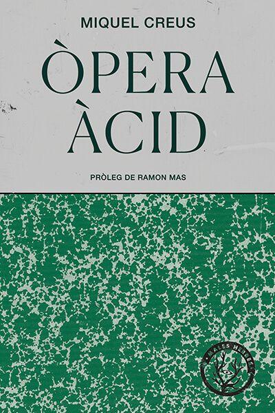 Coberta del llibre | Òpera Àcid per Miquel Creus | Editorial Males Herbes
